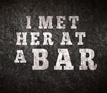 &#8220;I Met Her At A Bar&#8221;